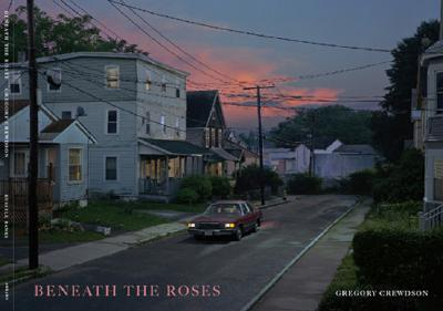 Beneath the Roses By Crewdson, Gregory (PHT)/ Banks, Russell (CON)